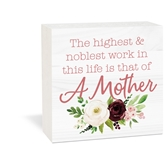 The Highest And Noblest Work In This Life Is That Of A Mother