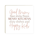 Good Moms Have Sticky Floors  Messy Kitchens Dirty Dishes And Happy Kids