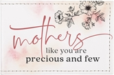 Mothers Like You Are Precious And Few