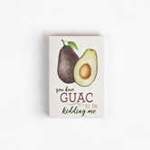 YOU HAVE GUAC - 3.5X5