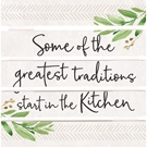 Some Of The Greatest Traditions Start In The Kitchen